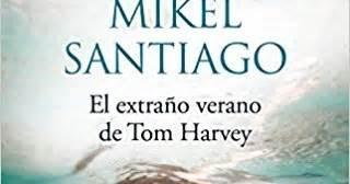 libro extrano verano de tom carmen en su tinta el extra 241 o verano de tom harvey de mikel santiago ediciones b 3 de mayo 2017