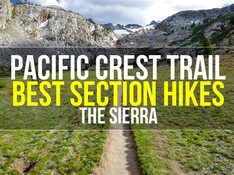 pacific crest trail sections best section hikes of the pct the sierra halfway anywhere