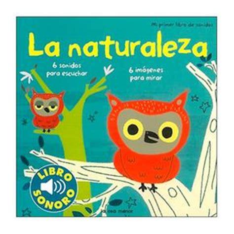 libro la naturaleza mi primer la naturaleza mi primer libro de sonidos