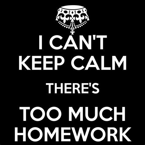 I I This Much by I Can T Keep Calm There S Much Homework Poster Derek