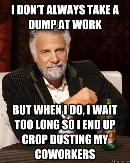 Meme Dump - i don t always take a dump at work but when i do i wait