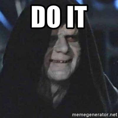 Do Meme - do it emperor palpatine good good meme generator