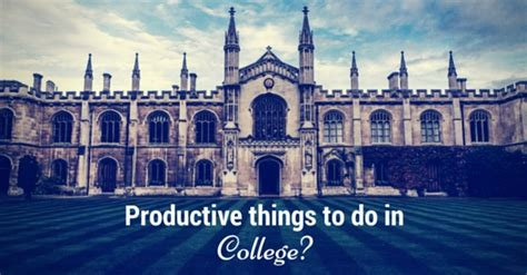 Best Things Mba Grads To Do by Productive Things To Do In College 28 Best Ideas For