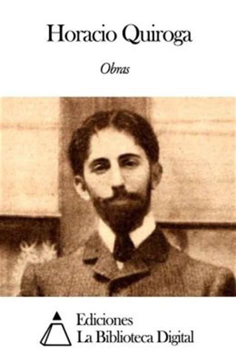 Horacio Quiroga Biography In Spanish | obras de horacio quiroga by horacio quiroga