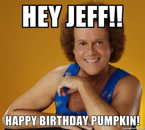 Hey Gay Meme - hey jeff happy birthday pumpkin gay richard simmons