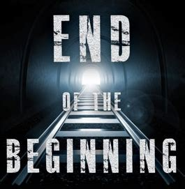 In The Beginning Of The End Of The World the end of the beginning and the beginning of the end enterprise irregulars