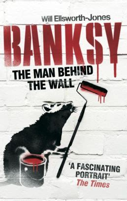 libro banksy the man behind banksy the man behind the wall by will ellsworth nook book ebook barnes noble 174