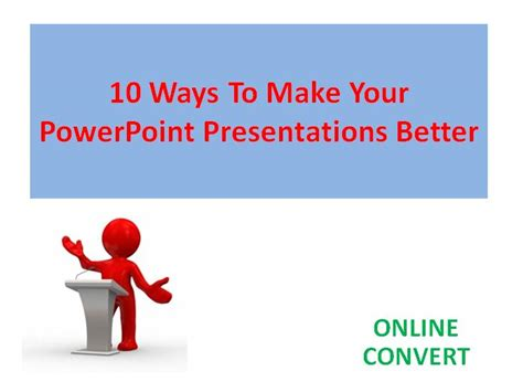 10 Ways To Build Your 10 Ways To Make Your Powerpoint Presentations Better File Conversion