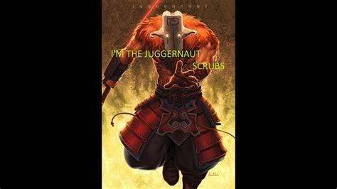 Juggernaut Meme - i m the juggernaut scrubs dota 2 memes youtube