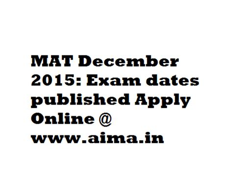 Mat Exams Date by Mat 2015 December Dates Released Apply Aima In