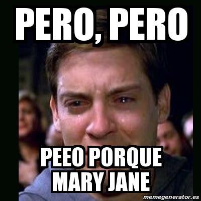 Mary Jane Memes - meme crying peter parker pero pero peeo porque mary