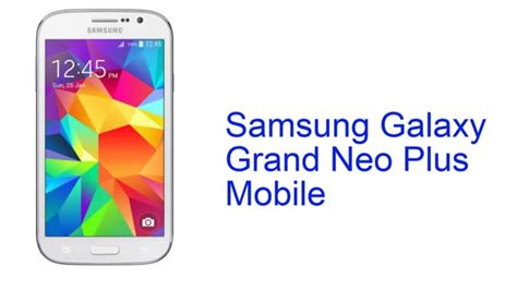 samsung galaxy grand neo plus youtube samsung galaxy grand neo plus mobile specification india