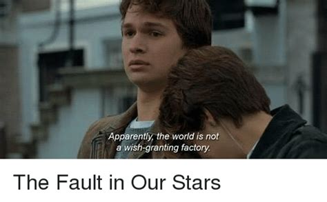 The Fault In Our Stars Meme - apparently the world is not a wish granting factory the