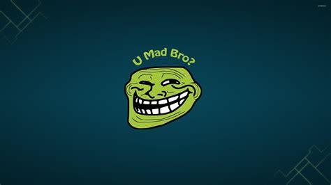 Meme Wallpapers - u mad bro wallpaper meme wallpapers 32412