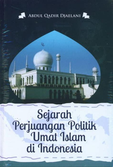 Dinamika Sejarah Umat Islam Indonesia Kuntowijoyo bukukita sejarah perjuangan politik umat islam di indonesia