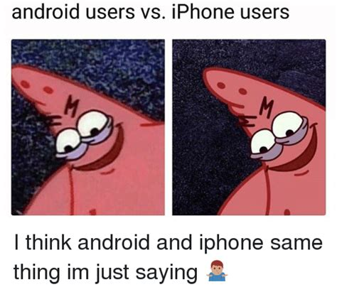android users vs iphone users android users vs iphone users i think android and iphone same thing im just saying