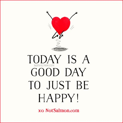 Today Is A Day today is a day to just be happy notsalmon