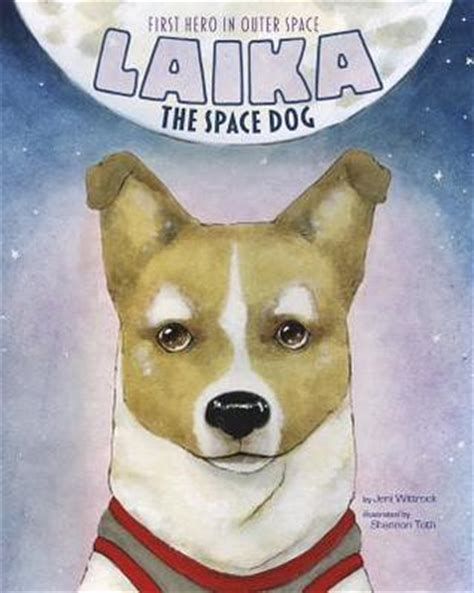 laika space laika the space in outer space by jeni wittrock reviews
