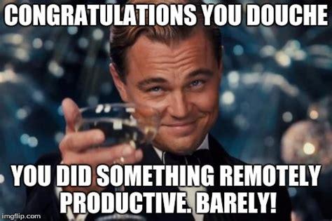 You Did Meme - congratulations you did it meme