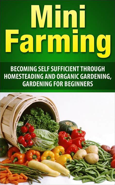 Mini Farming Becoming Self Sufficient Through Organic Vegetable Gardening For Beginners
