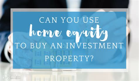 can you use home equity loan to buy second house how to use home equity to buy rental property home 2017 2018 cars reviews