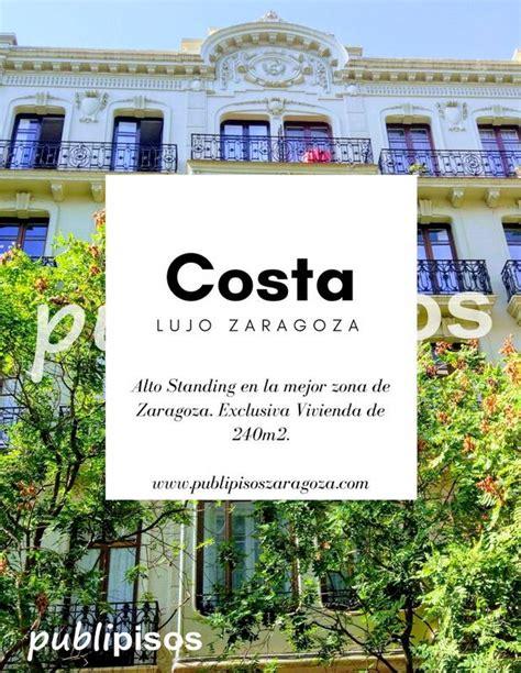 venta piso centro zaragoza venta piso calle costa centro zaragoza alto standing