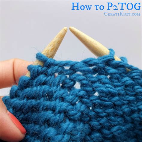 how to k2tog in knitting how to k2tog and p2tog knit 2 together purl 2 together