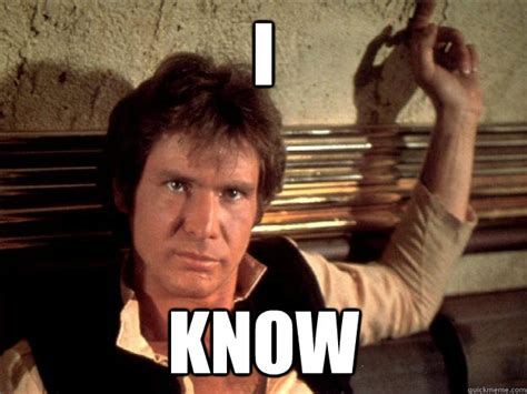 I Know Memes - i know han solo good againts quickmeme