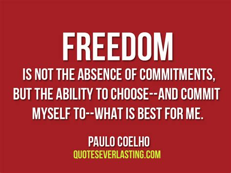 which is right for me freedom is not the absence of commitments but the ability to choose and commit