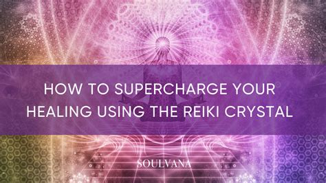 how to your to heal learn how to supercharge your healing abilities using the reiki soulvana