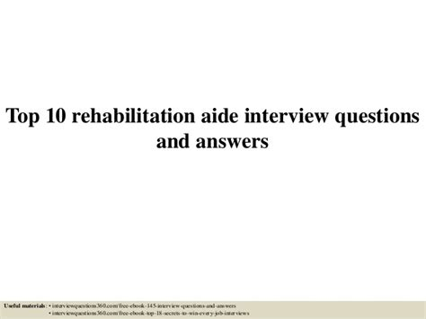 top 10 rehabilitation aide questions and answers