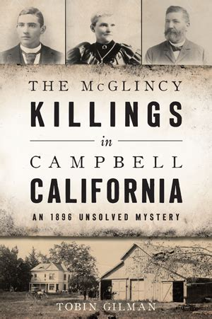 the mcglincy killings in cbell california an 1896 unsolved mystery true crime books the mcglincy killings in cbell california an 1896