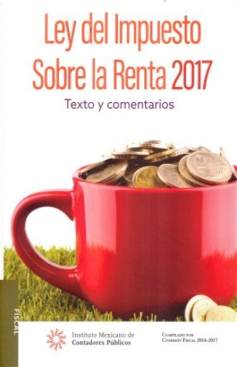 libro ley del isr 2016 imcp ley del impuesto sobre la renta 2017 texto y come
