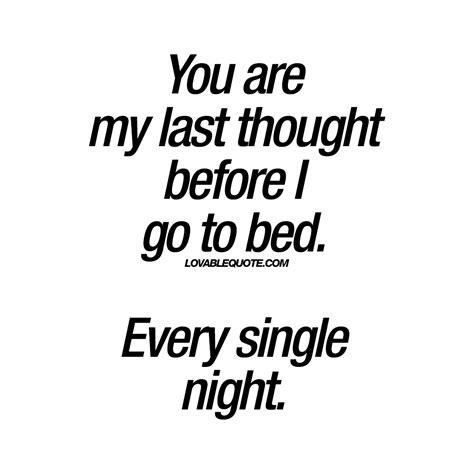 you are my quotes you are my last thought before i go to bed every single