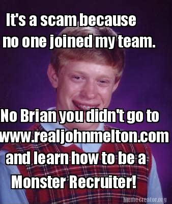 Scam Meme - meme creator it s a scam because no one joined my team