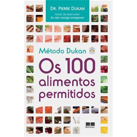 100 alimentos dukan livro m 233 todo dukan os 100 alimentos permitidos dr