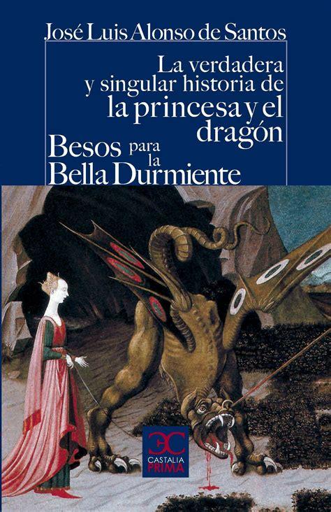 libro el dragn la princesa la verdadera y singular historia de la princesa y el dragn besos para la bella durmiente
