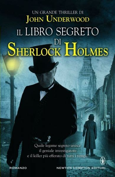 libro sherlock holmes the complete il libro segreto di sherlock holmes newton compton editori