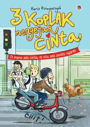 3 koplak mengejar cinta by haris firmansyah reviews discussion bookclubs lists