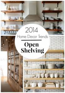 home design trends 2014 2014 home decor trends open shelving