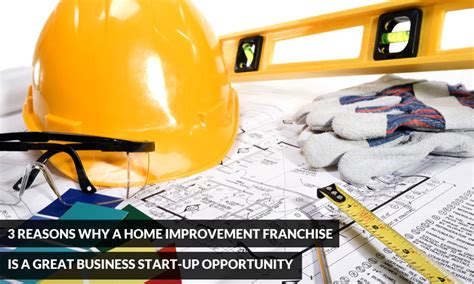 3 reasons why a home improvement franchise is a great