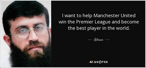 epl quotes top 7 quotes by adnan a z quotes