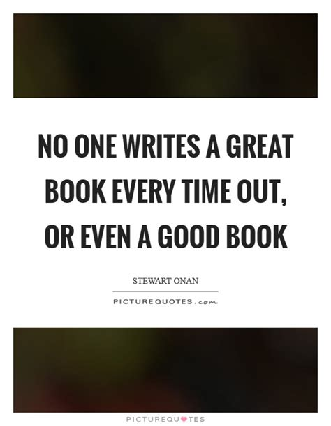 no one writes to 0241968739 no one writes a great book every time out or even a good book picture quotes