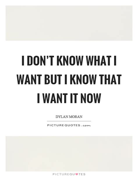 What I Want Now by I Don T What I Want But I That I Want It Now