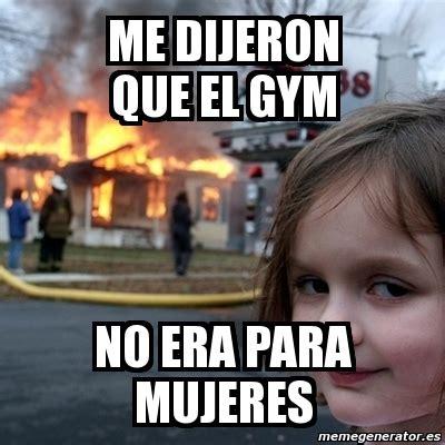 meme disaster girl me dijeron que el gym no era para