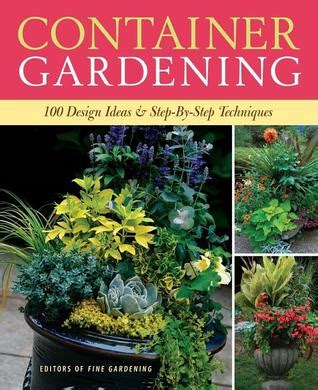 container gardening 250 design ideas step by step techniques by fine gardening magazine