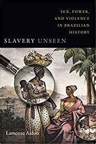 Slavery Unseen Sex Power And Violence In Brazilian