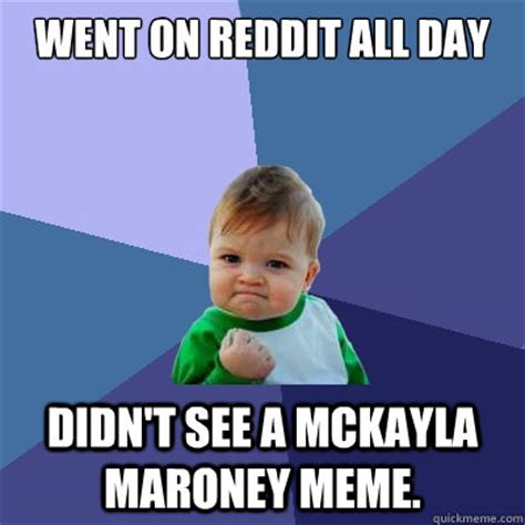 Mckayla Meme - went on reddit all day didn t see a mckayla maroney meme