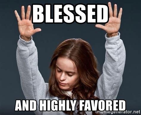 Blessed Meme - blessed and highly favored praise jesus girl meme