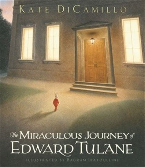 the miraculous journey of edward tulane the miraculous journey of edward tulane by kate dicamillo